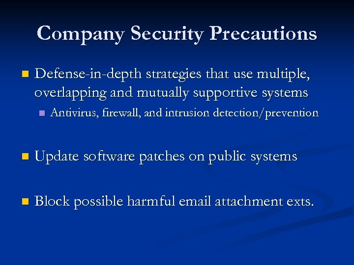 Company Security Precautions n Defense-in-depth strategies that use multiple, overlapping and mutually supportive systems