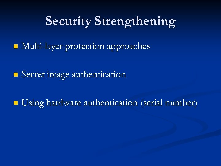 Security Strengthening n Multi-layer protection approaches n Secret image authentication n Using hardware authentication