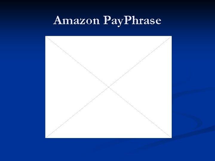 Amazon Pay. Phrase