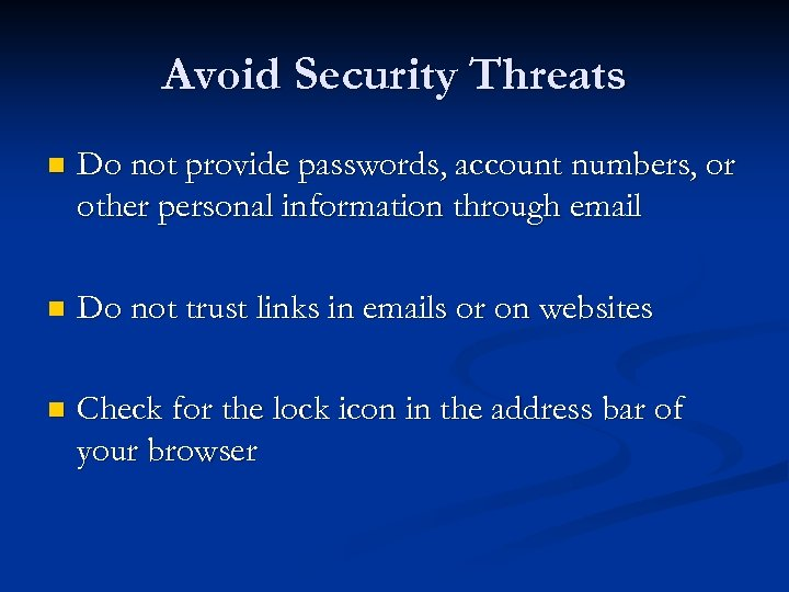 Avoid Security Threats n Do not provide passwords, account numbers, or other personal information