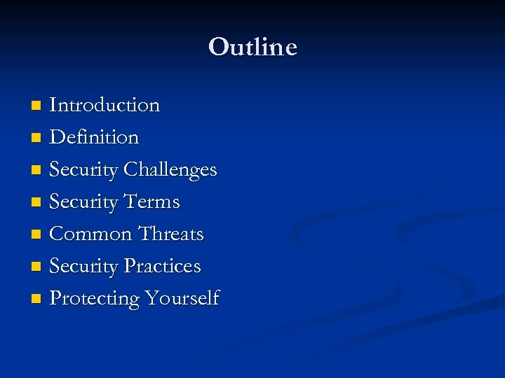 Outline Introduction n Definition n Security Challenges n Security Terms n Common Threats n