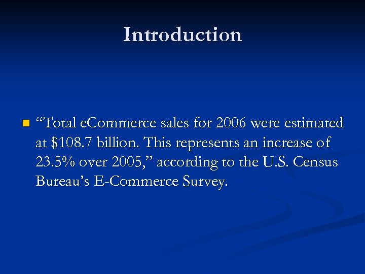 "Introduction n ""Total e. Commerce sales for 2006 were estimated at $108. 7 billion."