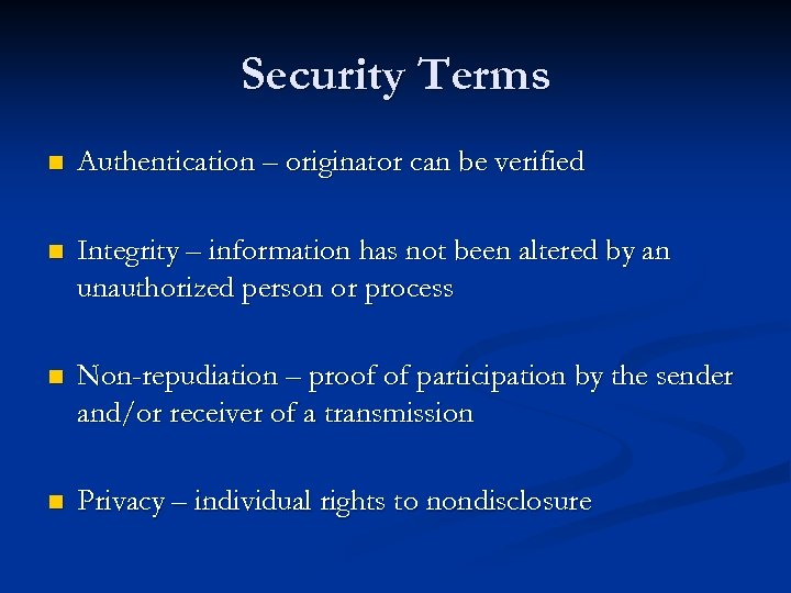 Security Terms n Authentication – originator can be verified n Integrity – information has