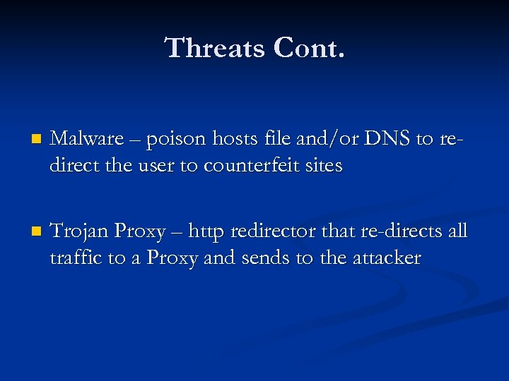 Threats Cont. n Malware – poison hosts file and/or DNS to redirect the user