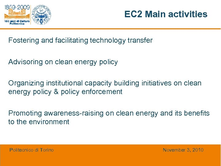 EC 2 Main activities Fostering and facilitating technology transfer Advisoring on clean energy policy