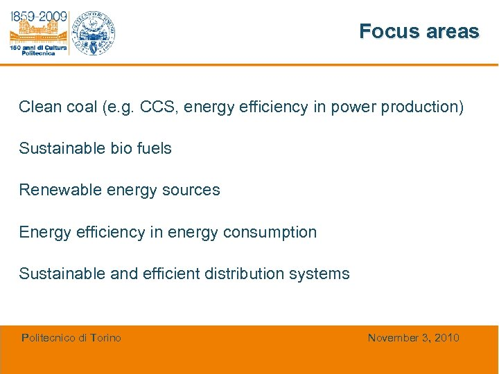 Focus areas Clean coal (e. g. CCS, energy efficiency in power production) Sustainable bio