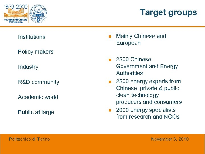 Target groups n Mainly Chinese and European n Institutions 2500 Chinese Government and Energy