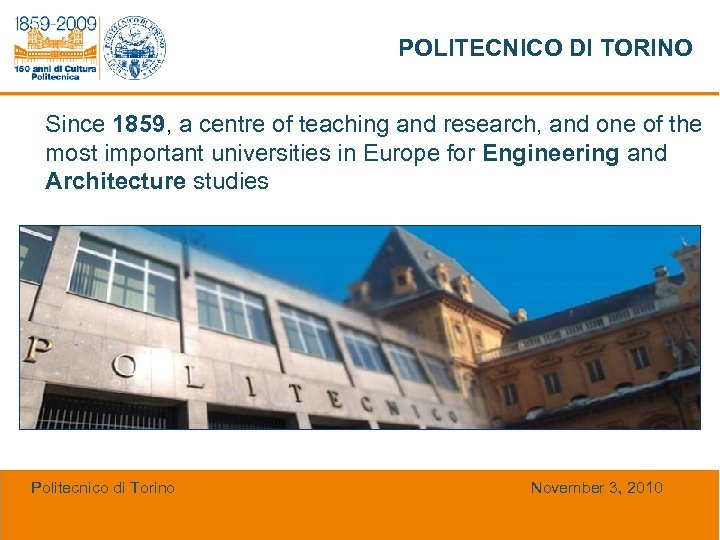 POLITECNICO DI TORINO Since 1859, a centre of teaching and research, and one of