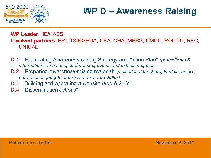 WP D – Awareness Raising WP Leader: IIE/CASS Involved partners: ERI, TSINGHUA, CEA, CHALMERS,