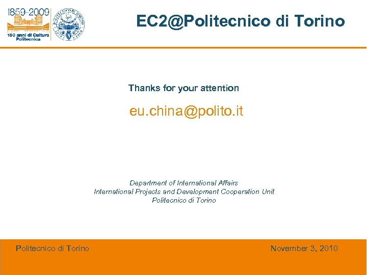 EC 2@Politecnico di Torino Thanks for your attention eu. china@polito. it Department of International