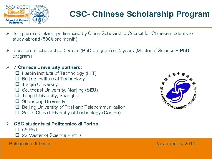CSC- Chinese Scholarship Program Ø long-term scholarships financed by China Scholarship Council for Chinese