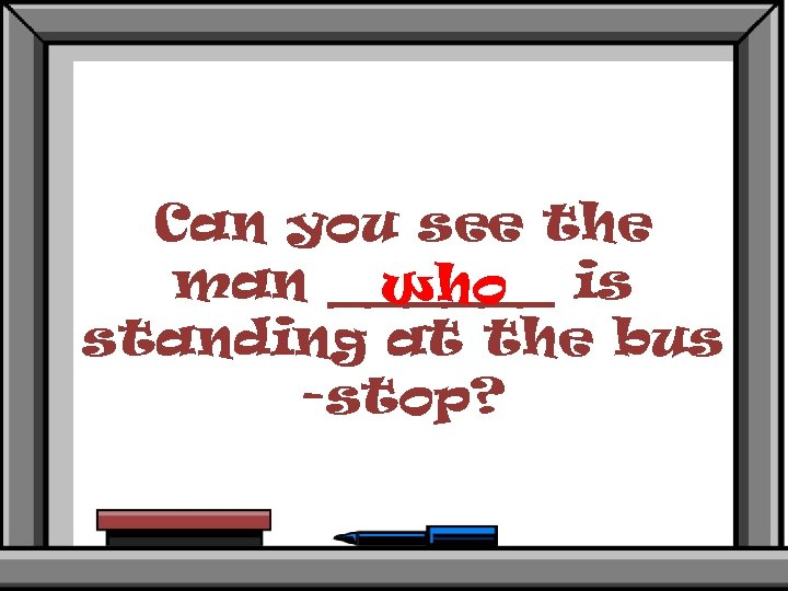 Can you see the man ______ is who standing at the bus -stop?