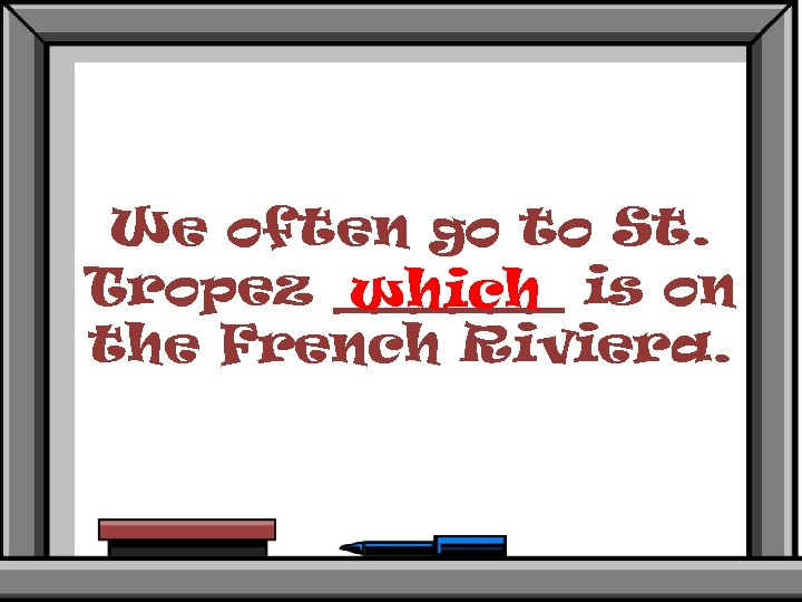 We often go to St. Tropez ______ is on which the French Riviera.