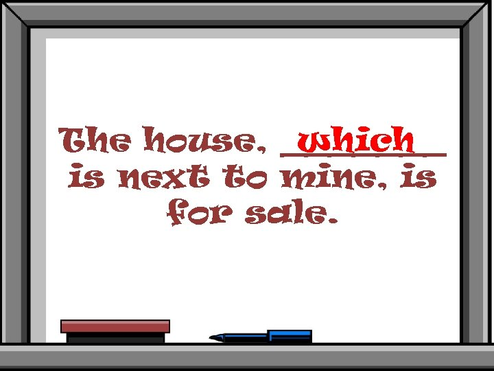 The house, _______ which is next to mine, is for sale.