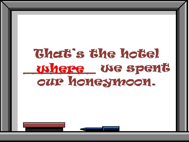 That's the hotel ____ we spent where our honeymoon.