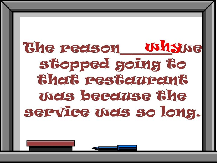 why The reason_____ we stopped going to that restaurant was because the service was