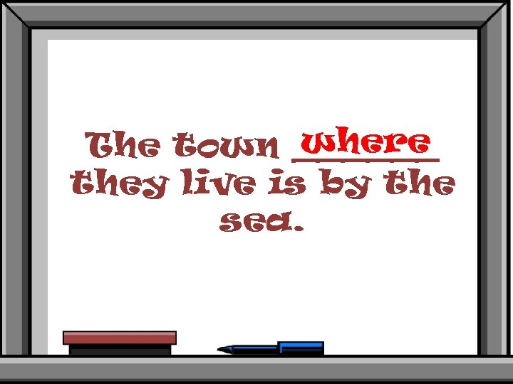 where The town ______ they live is by the sea.