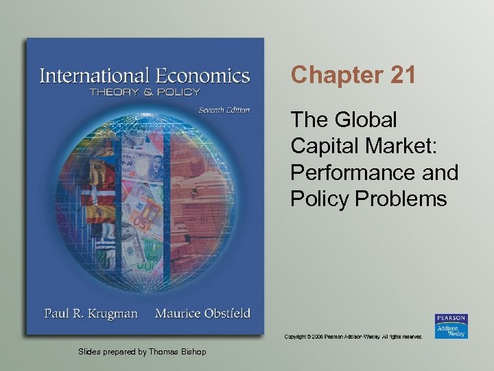 Chapter 21 The Global Capital Market: Performance and Policy Problems Slides prepared by Thomas