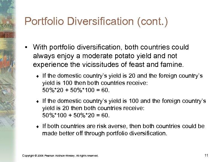 Portfolio Diversification (cont. ) • With portfolio diversification, both countries could always enjoy a