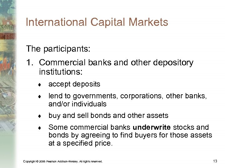 International Capital Markets The participants: 1. Commercial banks and other depository institutions: ¨ accept