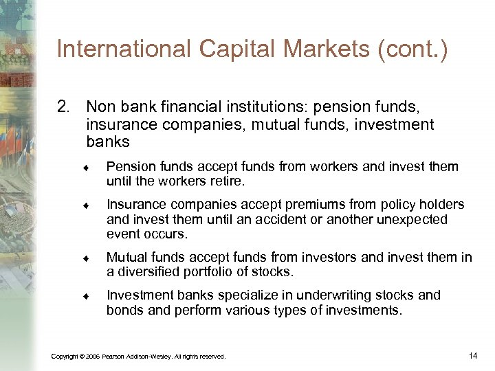 International Capital Markets (cont. ) 2. Non bank financial institutions: pension funds, insurance companies,