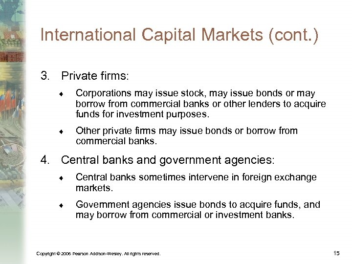 International Capital Markets (cont. ) 3. Private firms: ¨ Corporations may issue stock, may
