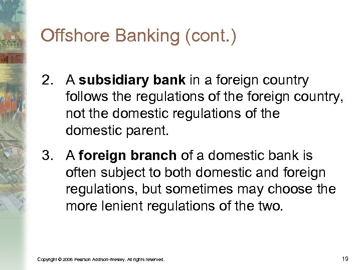 Offshore Banking (cont. ) 2. A subsidiary bank in a foreign country follows the