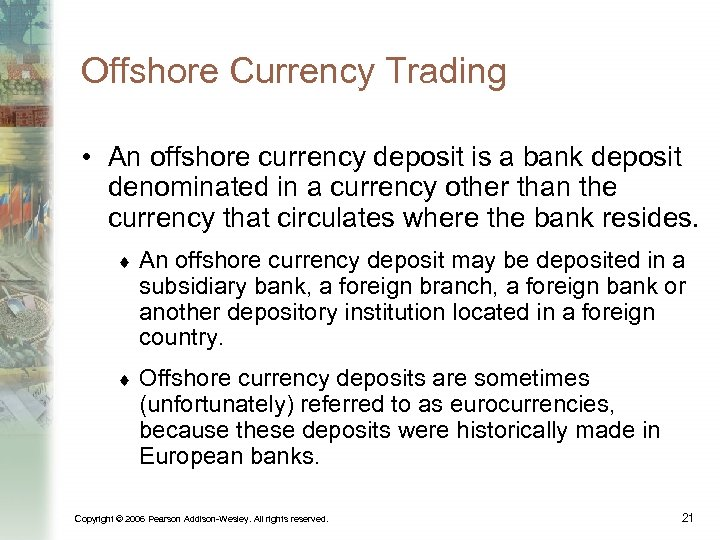 Offshore Currency Trading • An offshore currency deposit is a bank deposit denominated in