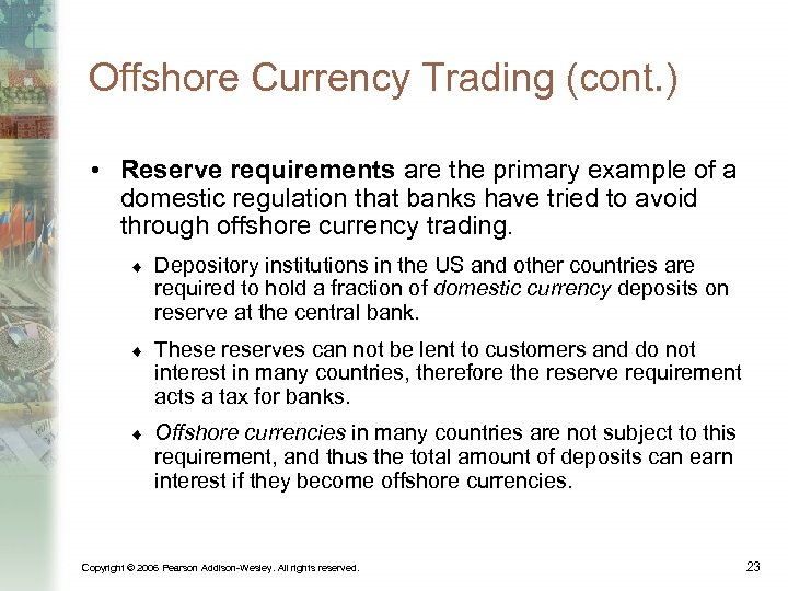 Offshore Currency Trading (cont. ) • Reserve requirements are the primary example of a