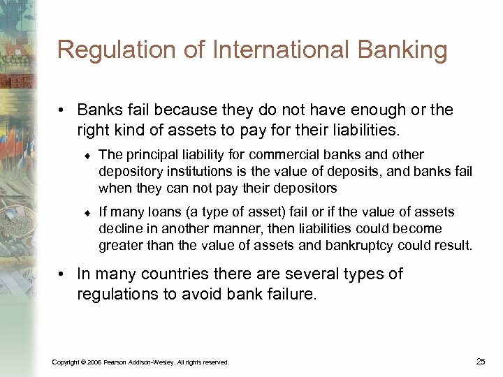 Regulation of International Banking • Banks fail because they do not have enough or