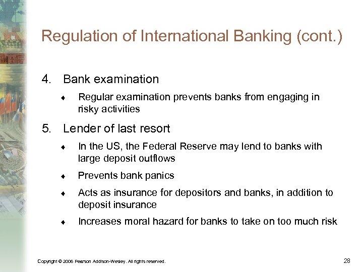 Regulation of International Banking (cont. ) 4. Bank examination ¨ Regular examination prevents banks