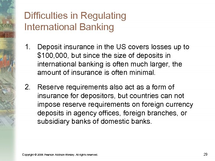 Difficulties in Regulating International Banking 1. Deposit insurance in the US covers losses up