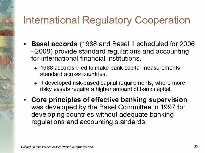 International Regulatory Cooperation • Basel accords (1988 and Basel II scheduled for 2006 –