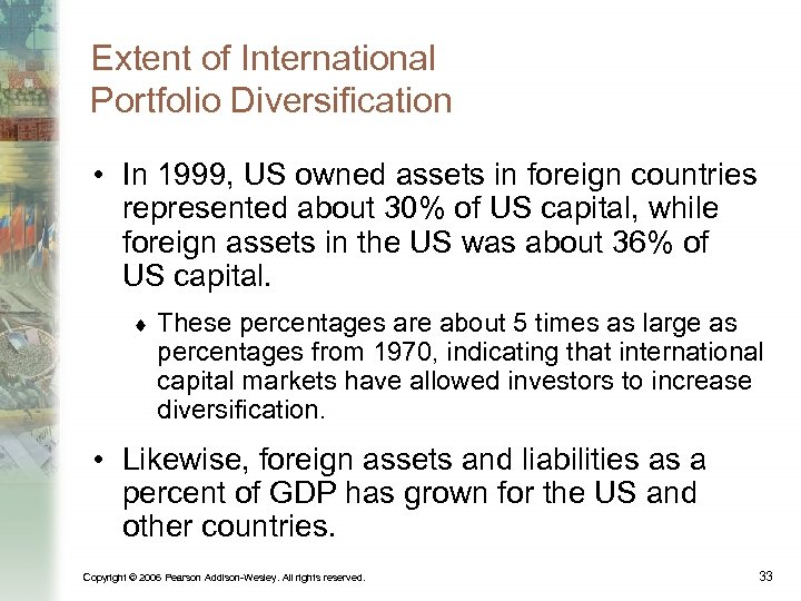 Extent of International Portfolio Diversification • In 1999, US owned assets in foreign countries