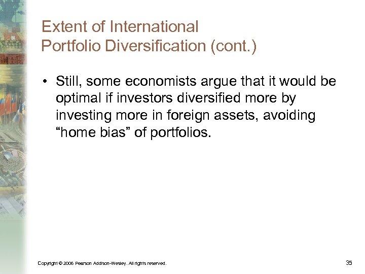 Extent of International Portfolio Diversification (cont. ) • Still, some economists argue that it