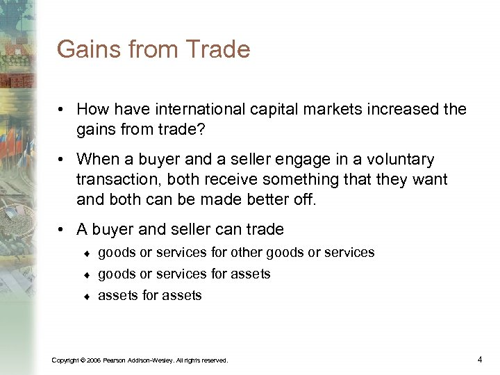 Gains from Trade • How have international capital markets increased the gains from trade?