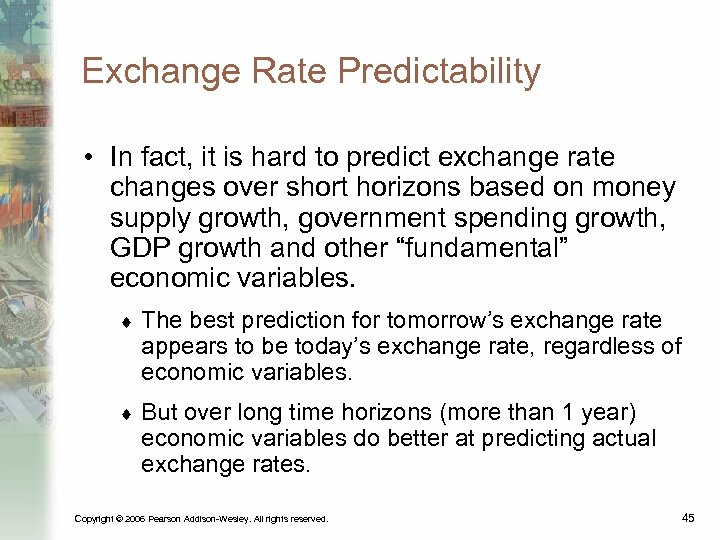 Exchange Rate Predictability • In fact, it is hard to predict exchange rate changes
