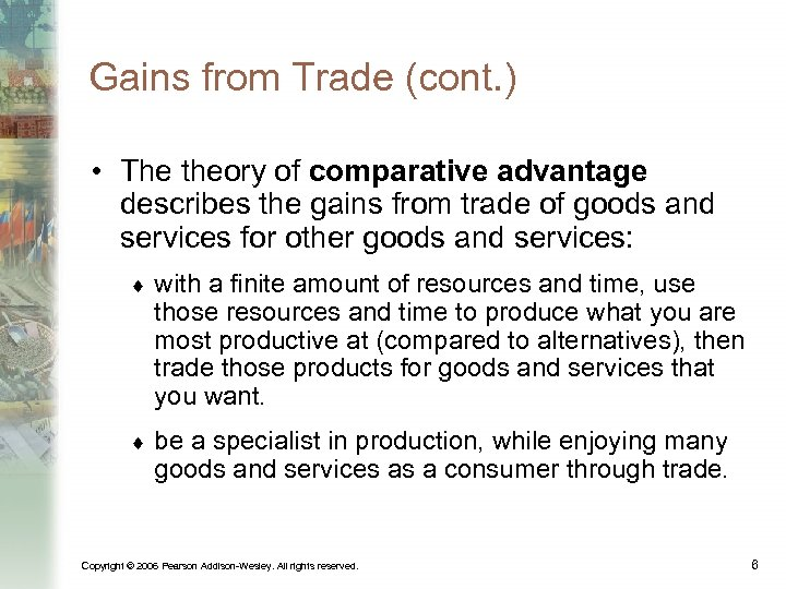 Gains from Trade (cont. ) • The theory of comparative advantage describes the gains