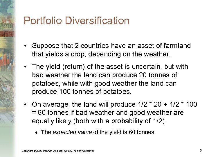 Portfolio Diversification • Suppose that 2 countries have an asset of farmland that yields