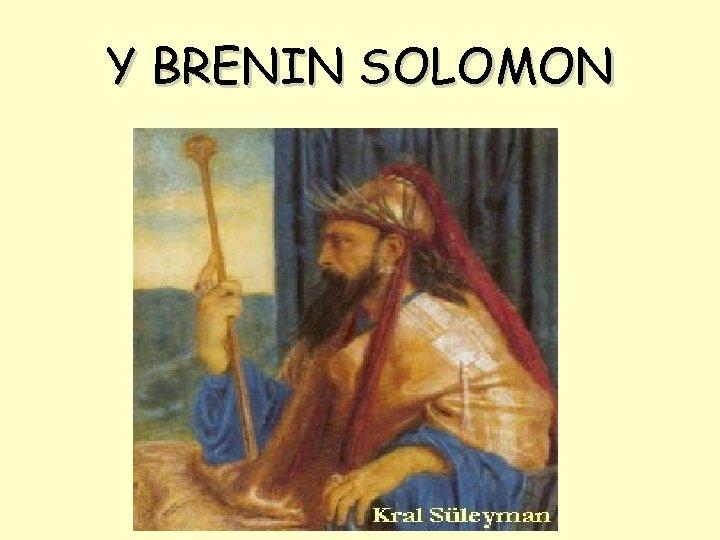 Y BRENIN SOLOMON
