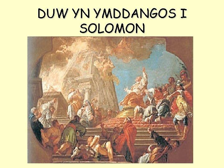 DUW YN YMDDANGOS I SOLOMON