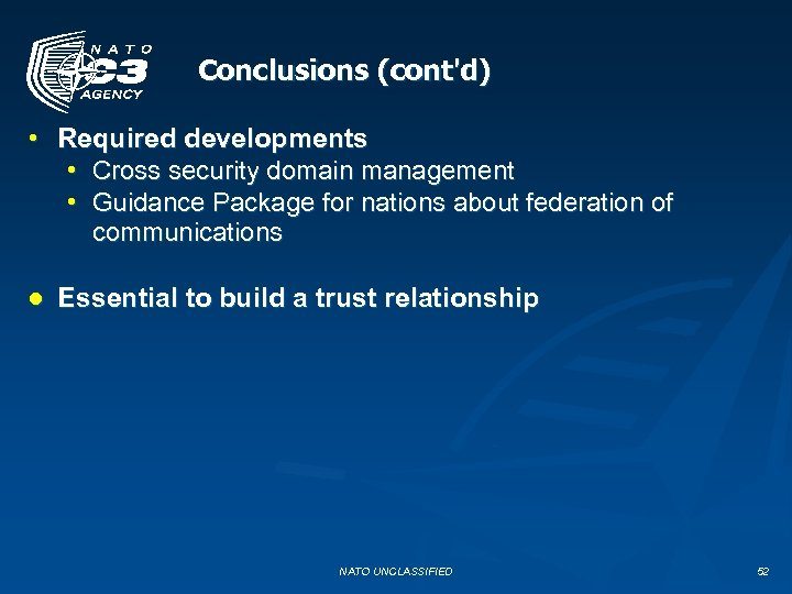 Conclusions (cont'd) • Required developments • Cross security domain management • Guidance Package for