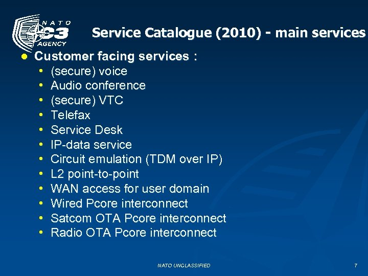 Service Catalogue (2010) - main services ● Customer facing services : • (secure) voice