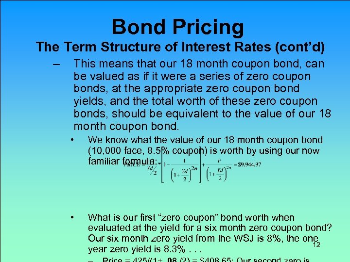 Bond Pricing The Term Structure of Interest Rates (cont'd) – This means that our