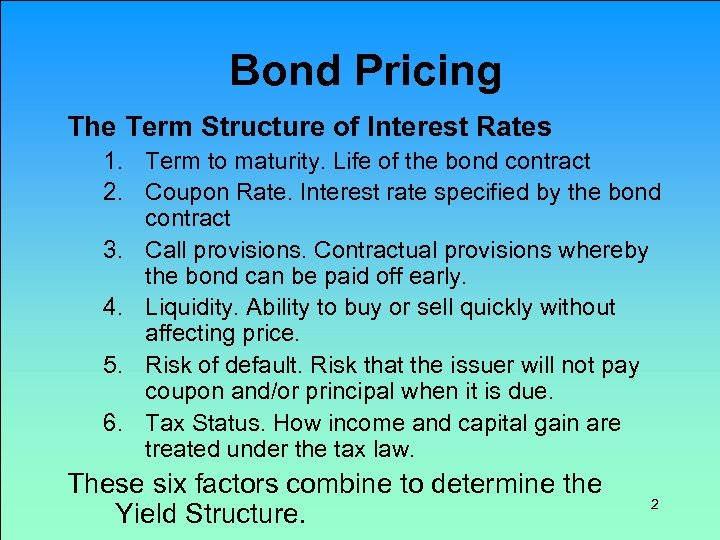Bond Pricing The Term Structure of Interest Rates 1. Term to maturity. Life of