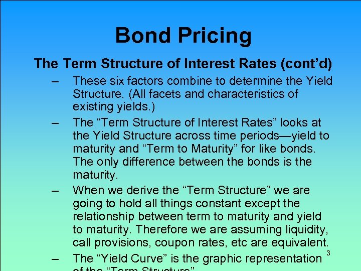 Bond Pricing The Term Structure of Interest Rates (cont'd) – – These six factors