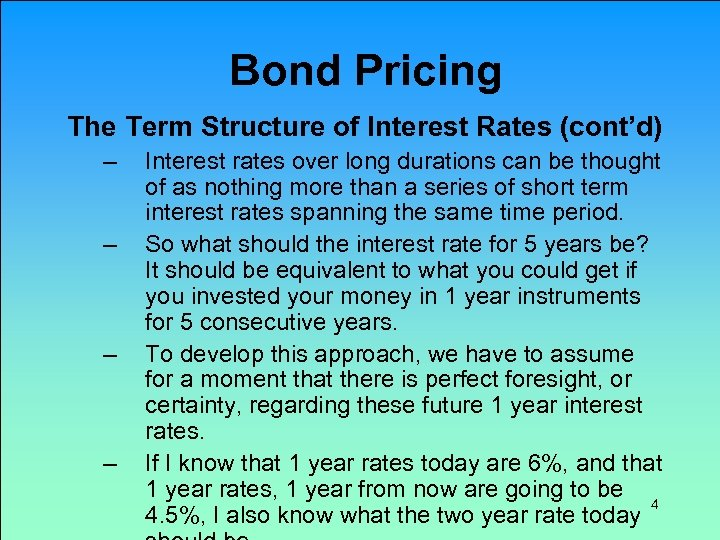 Bond Pricing The Term Structure of Interest Rates (cont'd) – – Interest rates over