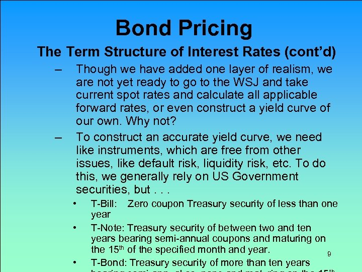 Bond Pricing The Term Structure of Interest Rates (cont'd) – – Though we have