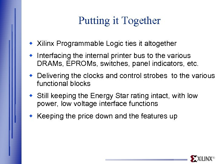 Putting it Together w Xilinx Programmable Logic ties it altogether w Interfacing the internal