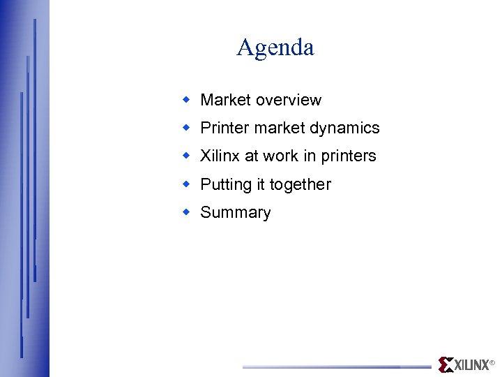 Agenda w Market overview w Printer market dynamics w Xilinx at work in printers